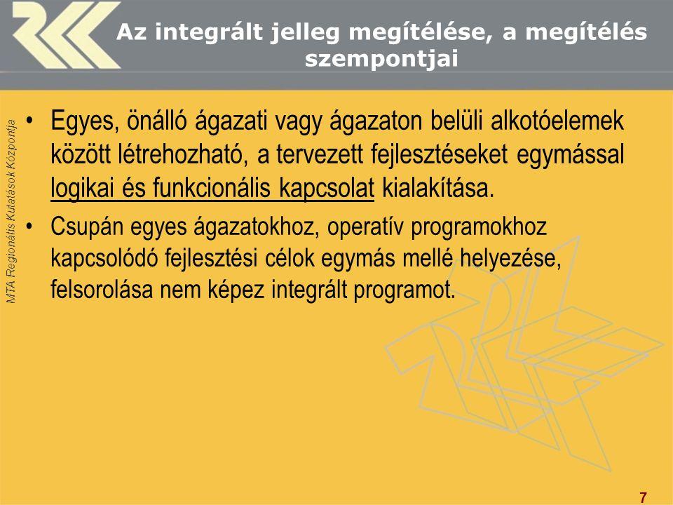 MTA Regionális Kutatások Központja Az integrált jelleg megítélése, a megítélés szempontjai Egyes, önálló ágazati vagy ágazaton belüli alkotóelemek között létrehozható, a tervezett fejlesztéseket egymással logikai és funkcionális kapcsolat kialakítása.