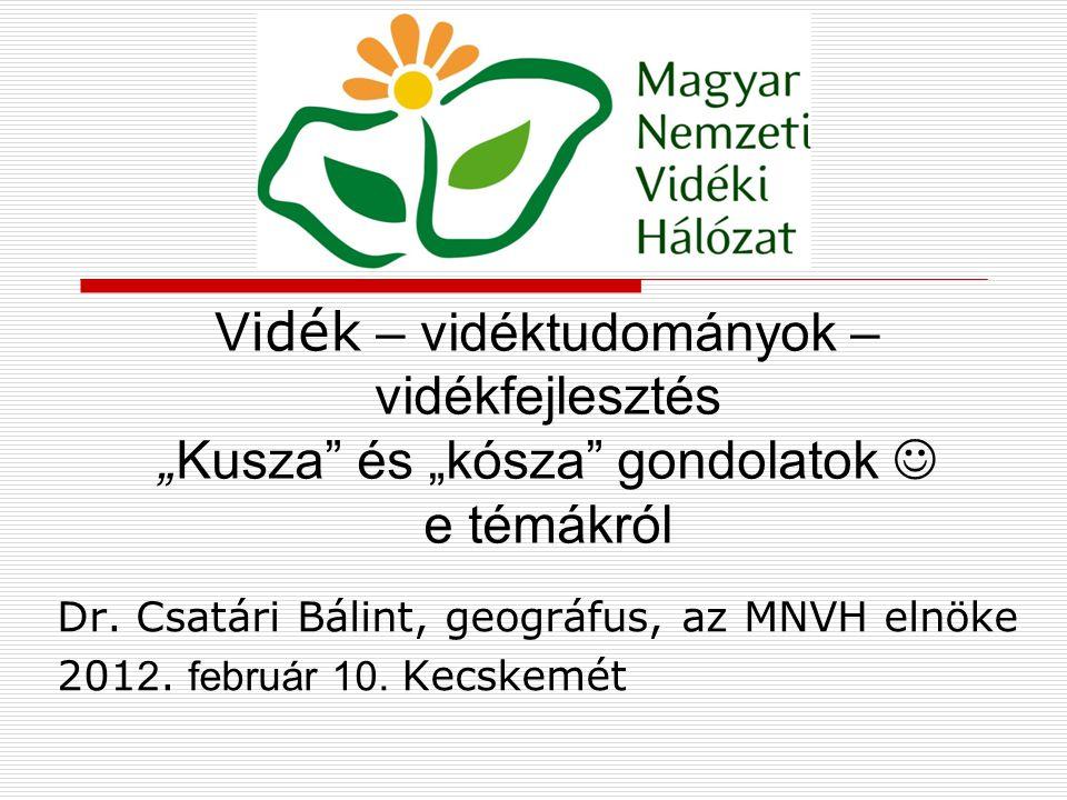 Vázlat 1.A vidék fogalma, és annak változásai 2.Az európai vidéktudományok szemlélete és eredményei 3.és hazánk vidékeiről (igazán röviden) 4.Vidékfejlesztés – tervezés – szemlélet (a Magyar Nemzeti Vidék(i) Hálózat felépítése, feladatai, tervei) 6.