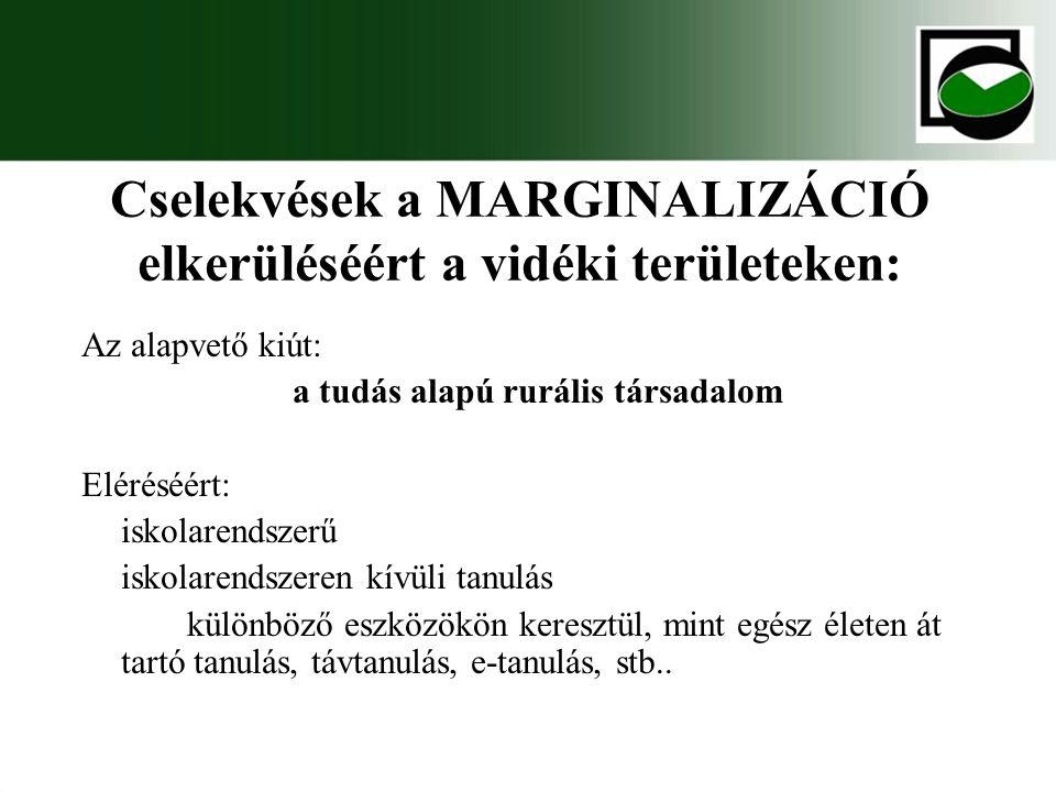 Cselekvések a MARGINALIZÁCIÓ elkerüléséért a vidéki területeken: Az alapvető kiút: a tudás alapú rurális társadalom Eléréséért: iskolarendszerű iskola