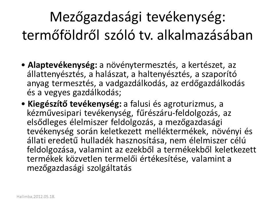 Mezőgazdasági tevékenység: termőföldről szóló tv. alkalmazásában Alaptevékenység: a növénytermesztés, a kertészet, az állattenyésztés, a halászat, a h
