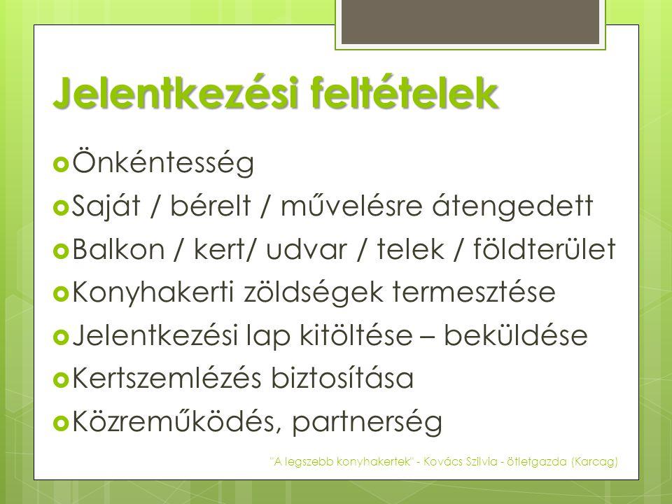 Jelentkezési feltételek  Önkéntesség  Saját / bérelt / művelésre átengedett  Balkon / kert/ udvar / telek / földterület  Konyhakerti zöldségek termesztése  Jelentkezési lap kitöltése – beküldése  Kertszemlézés biztosítása  Közreműködés, partnerség A legszebb konyhakertek - Kovács Szilvia - ötletgazda (Karcag)