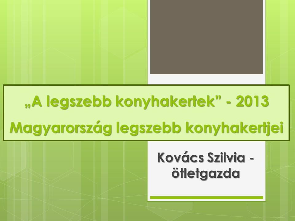 """""""A legszebb konyhakertek - 2013 Magyarország legszebb konyhakertjei Kovács Szilvia - ötletgazda"""