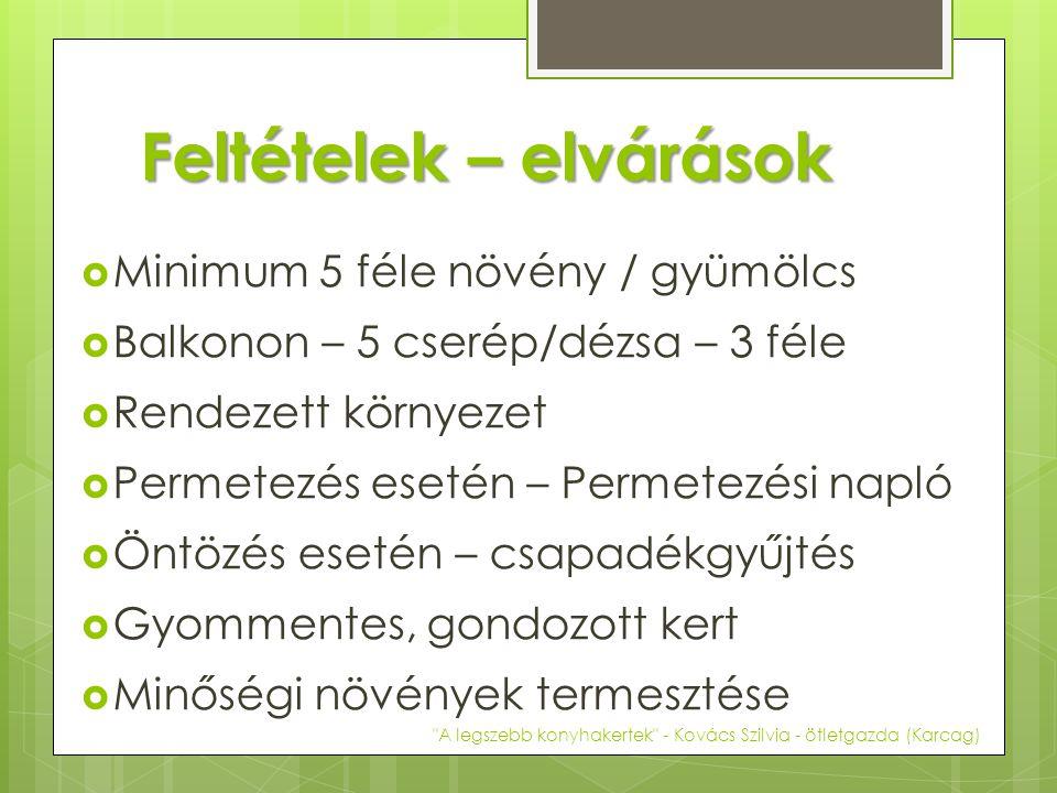 Feltételek – elvárások  Minimum 5 féle növény / gyümölcs  Balkonon – 5 cserép/dézsa – 3 féle  Rendezett környezet  Permetezés esetén – Permetezési napló  Öntözés esetén – csapadékgyűjtés  Gyommentes, gondozott kert  Minőségi növények termesztése A legszebb konyhakertek - Kovács Szilvia - ötletgazda (Karcag)