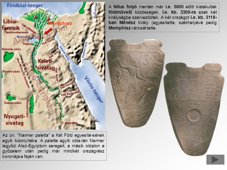 Memphisz A Nílus folyó mentén már i.e. 5000 előtt kialakultak földművelő közösségek. I.e. kb. 3300-ra ezek két királyságba szerveződtek. A két országo