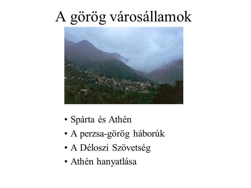 A görög városállamok Spárta és Athén A perzsa-görög háborúk A Déloszi Szövetség Athén hanyatlása