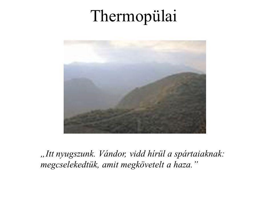 """Thermopülai """"Itt nyugszunk. Vándor, vidd hírül a spártaiaknak: megcselekedtük, amit megkövetelt a haza."""""""