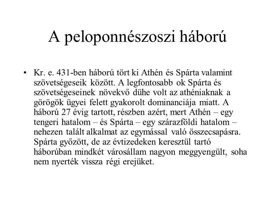 A peloponnészoszi háború Kr. e. 431-ben háború tört ki Athén és Spárta valamint szövetségeseik között. A legfontosabb ok Spárta és szövetségeseinek nö