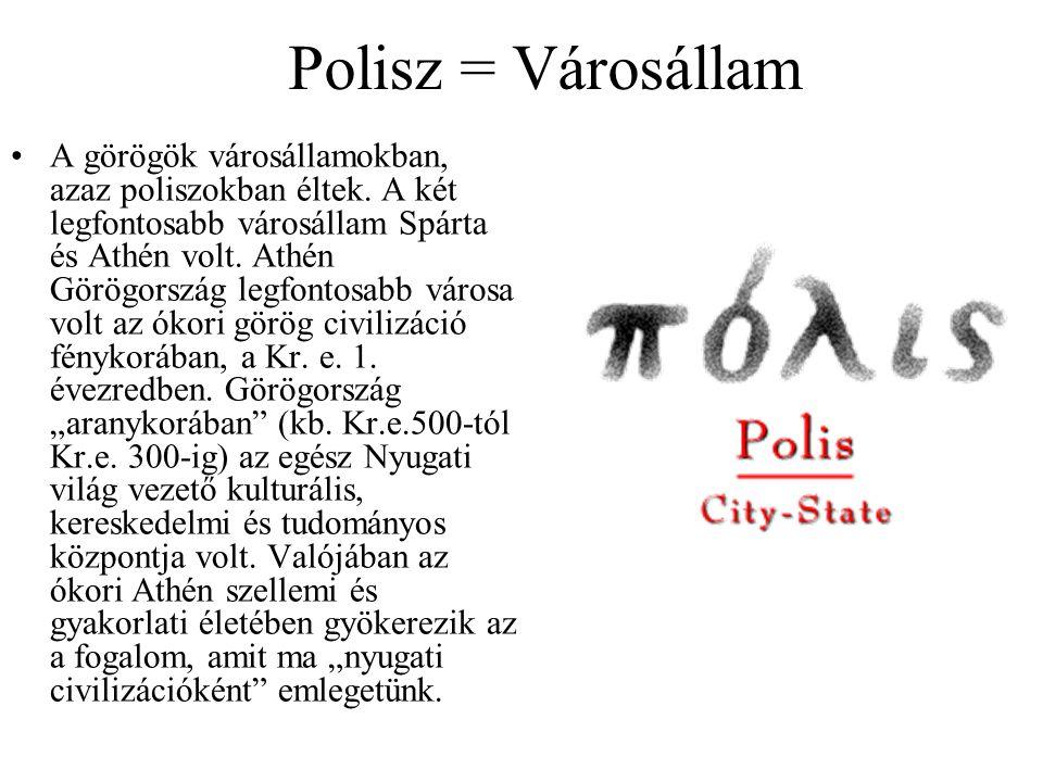 Polisz = Városállam A görögök városállamokban, azaz poliszokban éltek. A két legfontosabb városállam Spárta és Athén volt. Athén Görögország legfontos