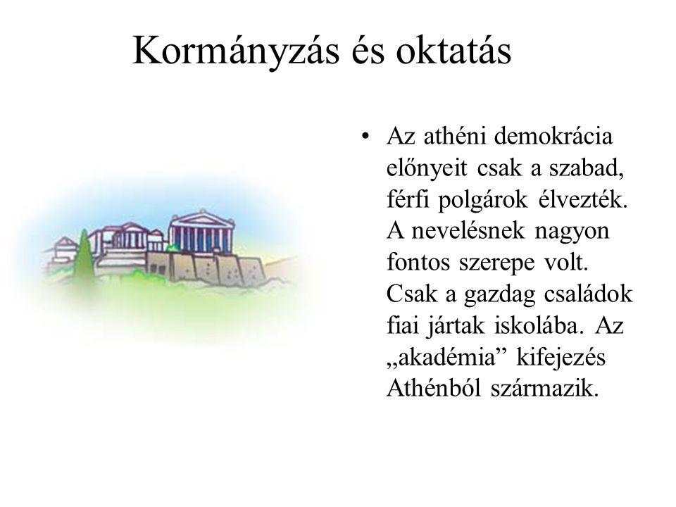 Kormányzás és oktatás Az athéni demokrácia előnyeit csak a szabad, férfi polgárok élvezték. A nevelésnek nagyon fontos szerepe volt. Csak a gazdag csa