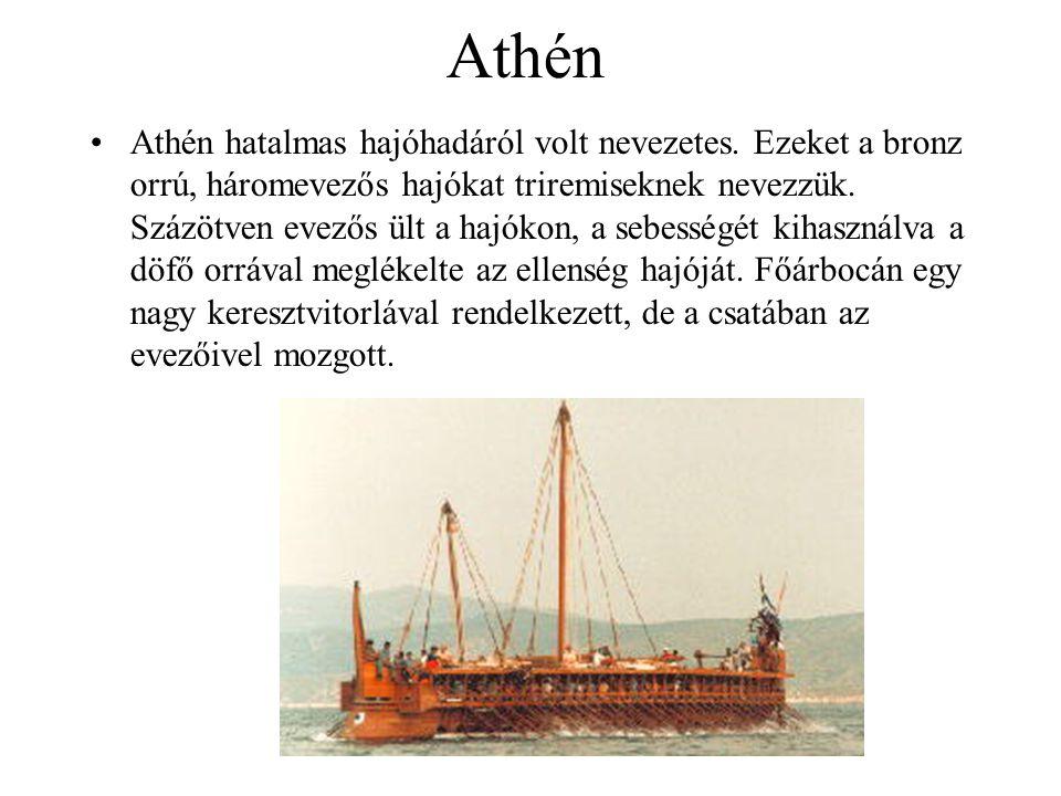 Athén Athén hatalmas hajóhadáról volt nevezetes. Ezeket a bronz orrú, háromevezős hajókat triremiseknek nevezzük. Százötven evezős ült a hajókon, a se