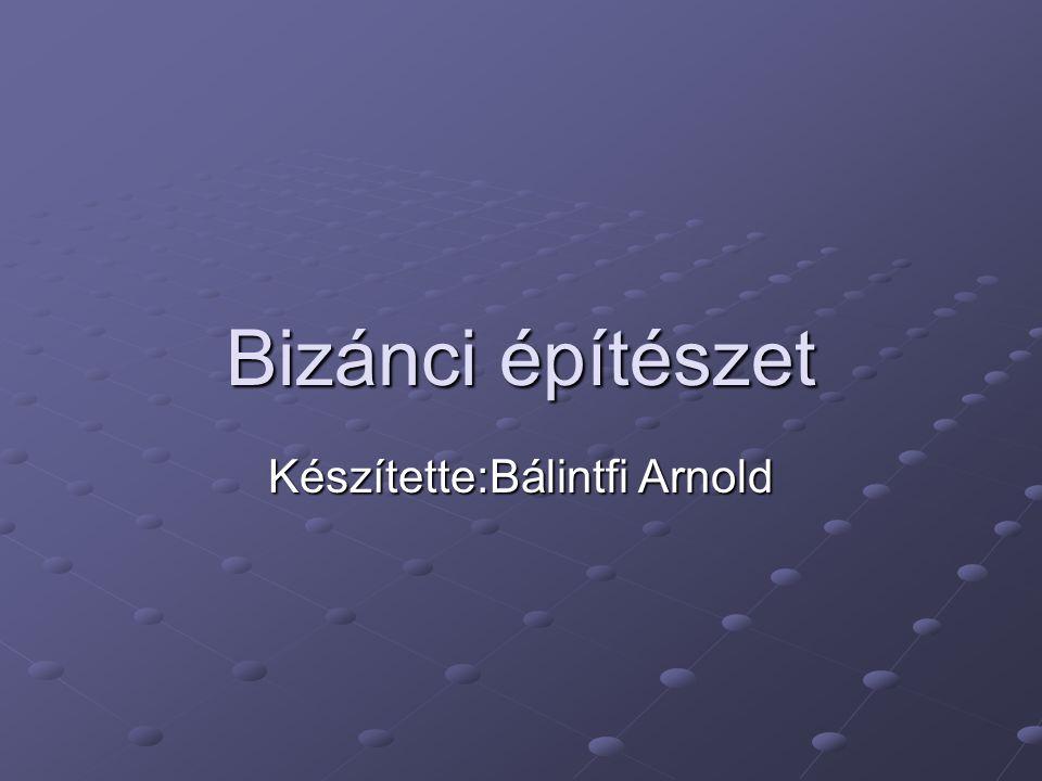 Bizánci építészet Készítette:Bálintfi Arnold