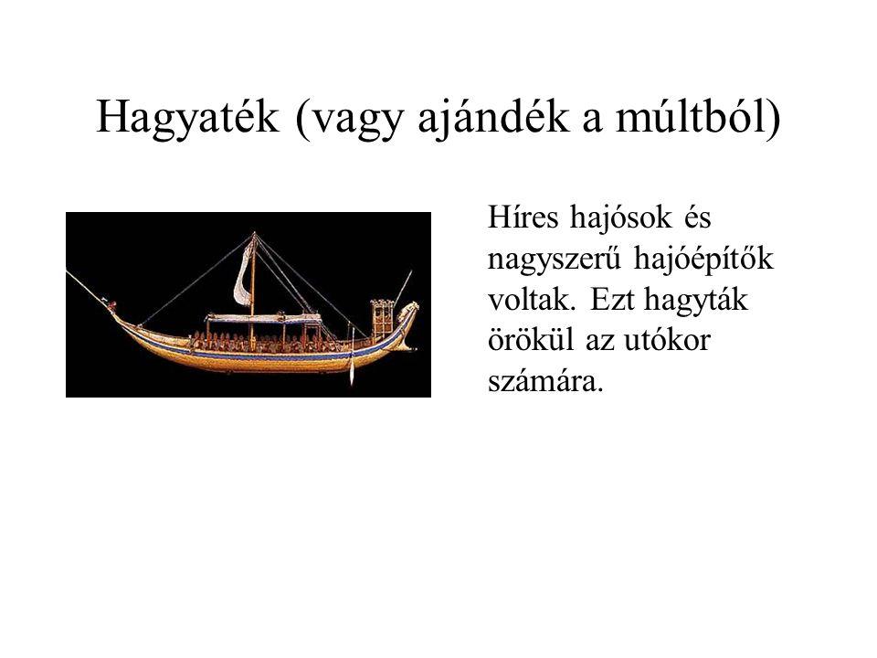 Hagyaték (vagy ajándék a múltból) Híres hajósok és nagyszerű hajóépítők voltak. Ezt hagyták örökül az utókor számára.