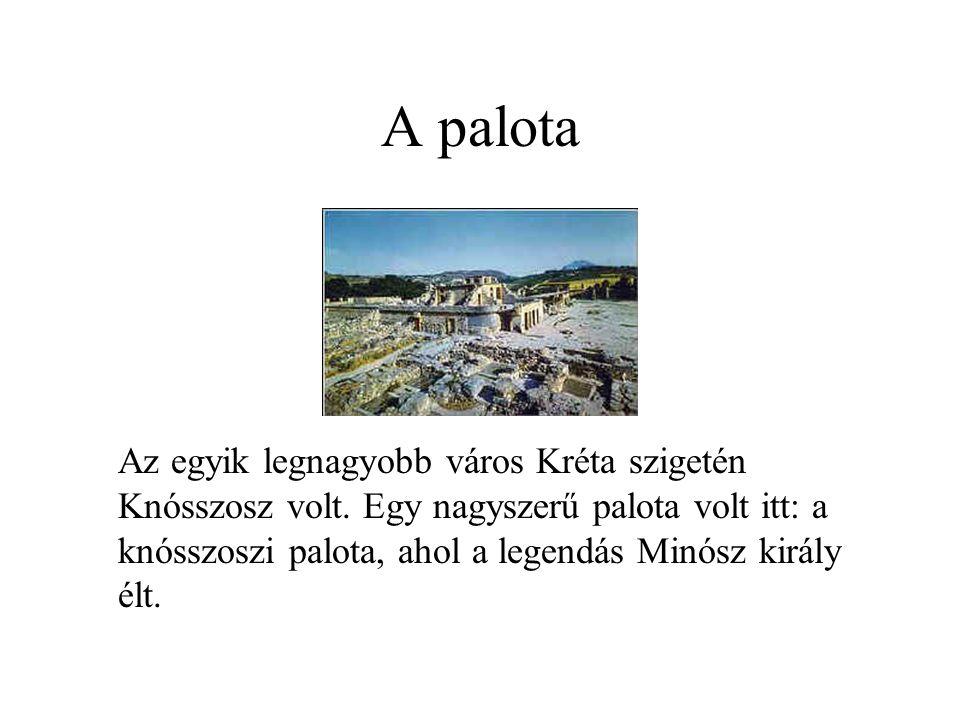 A palota Az egyik legnagyobb város Kréta szigetén Knósszosz volt. Egy nagyszerű palota volt itt: a knósszoszi palota, ahol a legendás Minósz király él