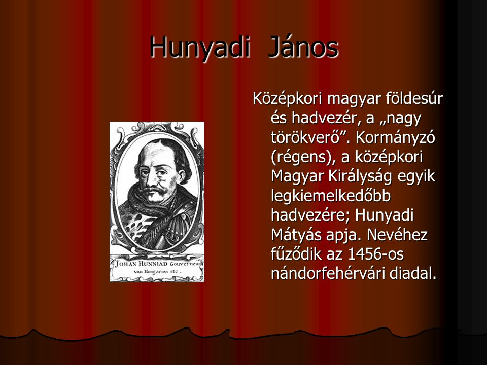 """Hunyadi János Középkori magyar földesúr és hadvezér, a """"nagy törökverő"""". Kormányzó (régens), a középkori Magyar Királyság egyik legkiemelkedőbb hadvez"""