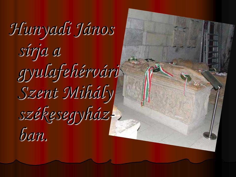 Hunyadi János sírja a gyulafehérvári Szent Mihály székesegyház- ban.