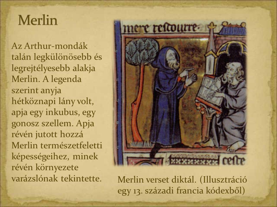 Merlin verset diktál. (Illusztráció egy 13. századi francia kódexből) Az Arthur-mondák talán legkülönösebb és legrejtélyesebb alakja Merlin. A legenda