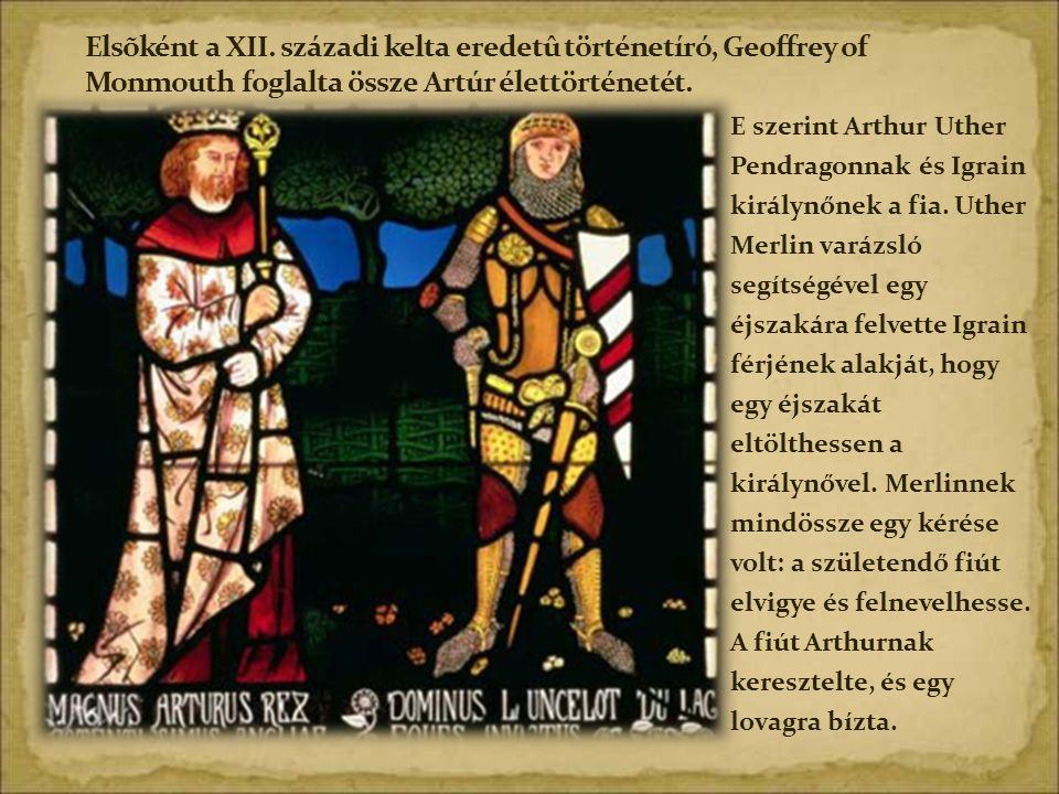 E szerint Arthur Uther Pendragonnak és Igrain királynőnek a fia. Uther Merlin varázsló segítségével egy éjszakára felvette Igrain férjének alakját, ho