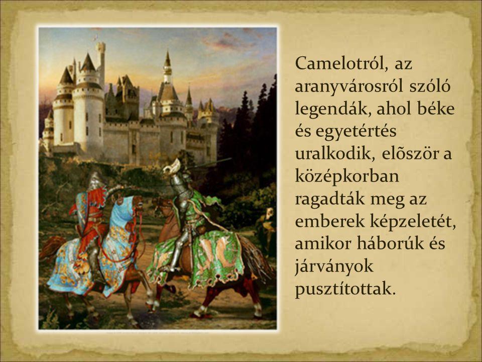 Camelotról, az aranyvárosról szóló legendák, ahol béke és egyetértés uralkodik, elõször a középkorban ragadták meg az emberek képzeletét, amikor hábor