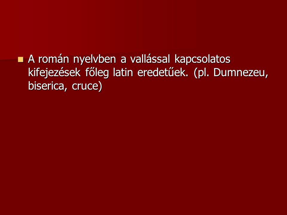 A román nyelvben a vallással kapcsolatos kifejezések főleg latin eredetűek. (pl. Dumnezeu, biserica, cruce) A román nyelvben a vallással kapcsolatos k