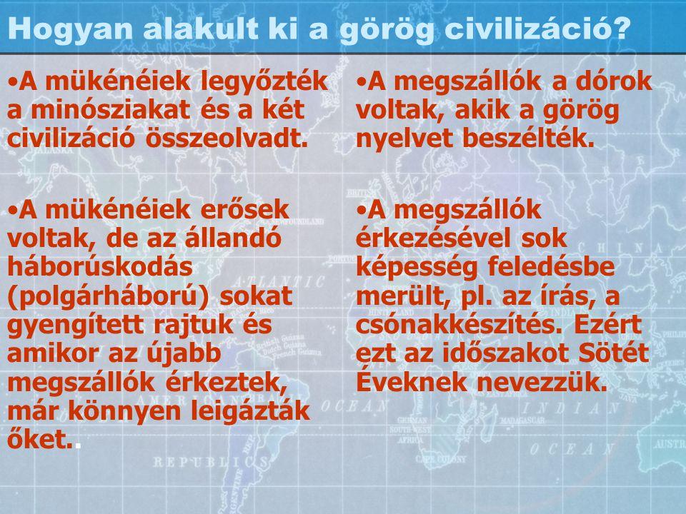 Hogyan alakult ki a görög civilizáció? A mükénéiek legyőzték a minósziakat és a két civilizáció összeolvadt. A mükénéiek erősek voltak, de az állandó