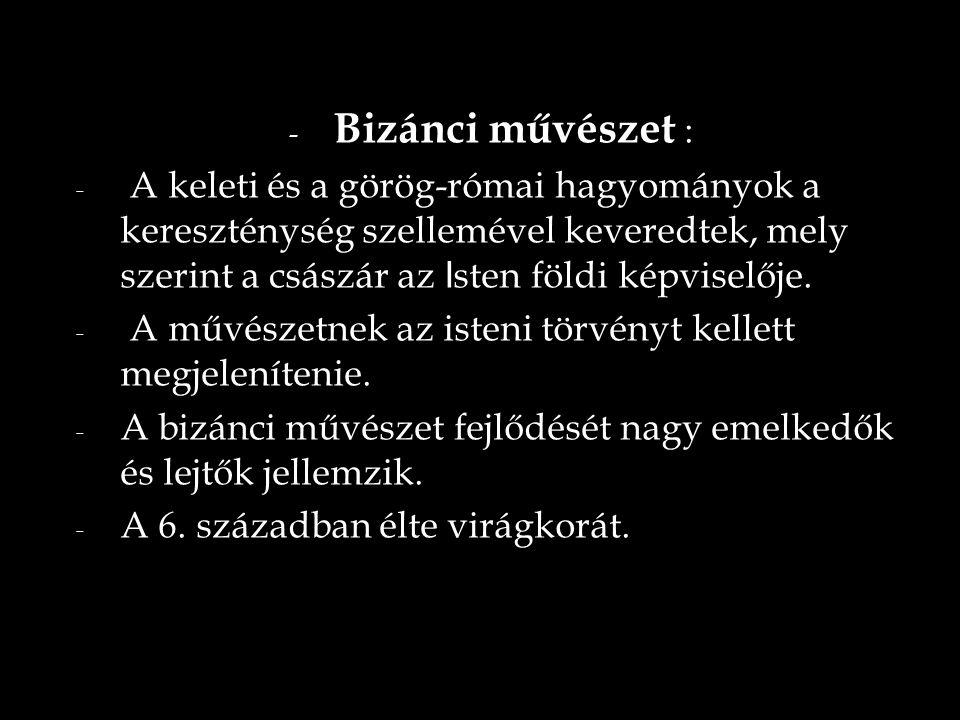 A bizánci művészet jellegze- tes vonásai: - hieratikus (a szentség meg- jelenítésére törekvő) stílusje- gyek - arany háttér - szkémák szerinti (lényeges vonásokra leegyszerűsített) emberábrázolás - síkhatás - esztétikai kánon