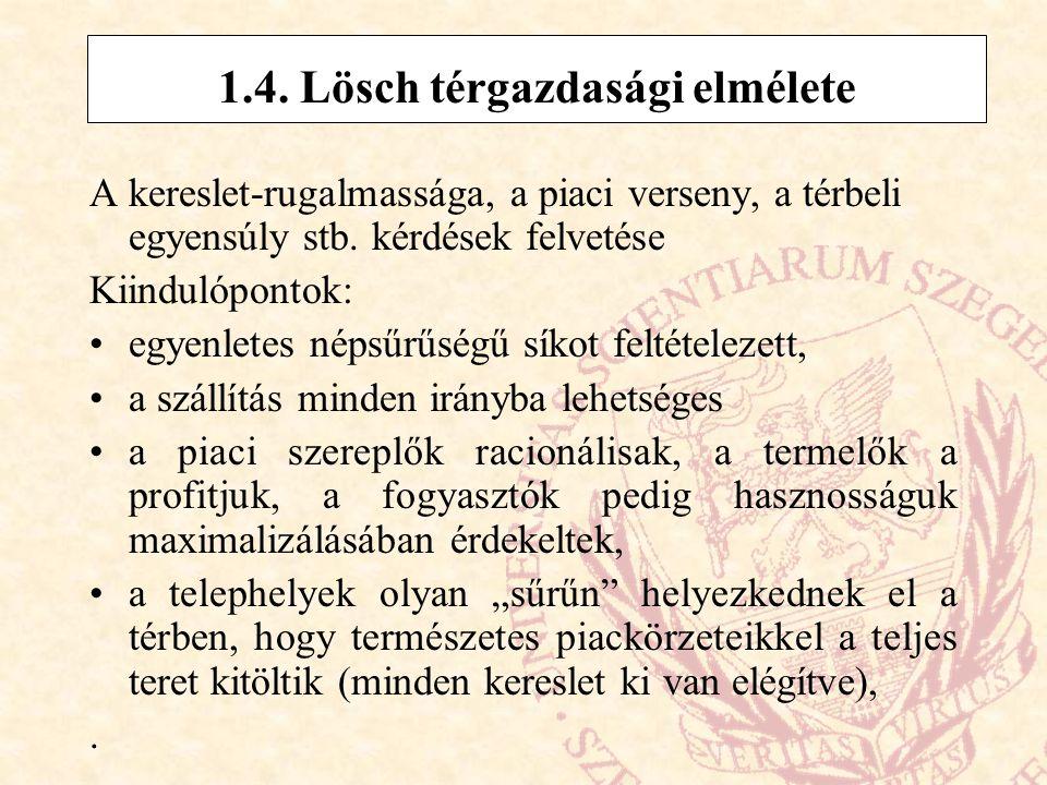 1.4.Lösch térgazdasági elmélete A kereslet-rugalmassága, a piaci verseny, a térbeli egyensúly stb.