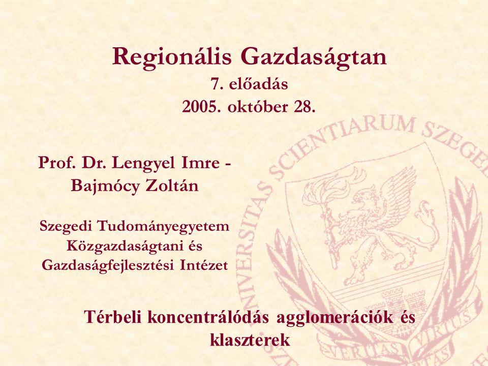 Regionális Gazdaságtan 7. előadás 2005. október 28. Prof. Dr. Lengyel Imre - Bajmócy Zoltán Szegedi Tudományegyetem Közgazdaságtani és Gazdaságfejlesz