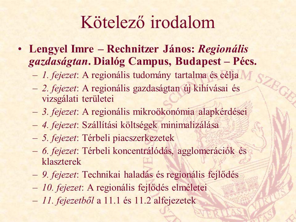 Kötelező irodalom Lengyel Imre – Rechnitzer János: Regionális gazdaságtan. Dialóg Campus, Budapest – Pécs. –1. fejezet: A regionális tudomány tartalma