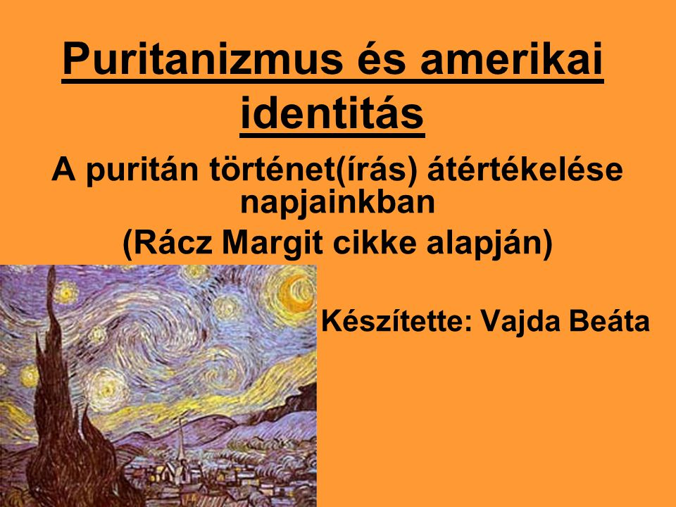 Puritanizmus és amerikai identitás A puritán történet(írás) átértékelése napjainkban (Rácz Margit cikke alapján) Készítette: Vajda Beáta