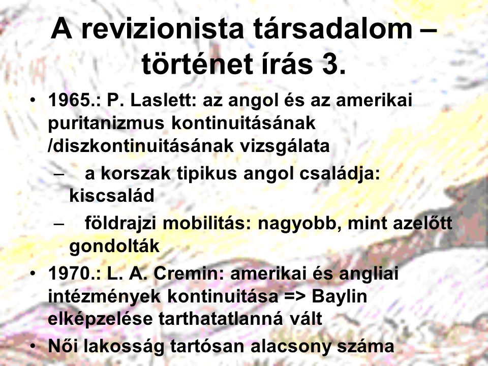 A revizionista társadalom – történet írás 3. 1965.: P. Laslett: az angol és az amerikai puritanizmus kontinuitásának /diszkontinuitásának vizsgálata –