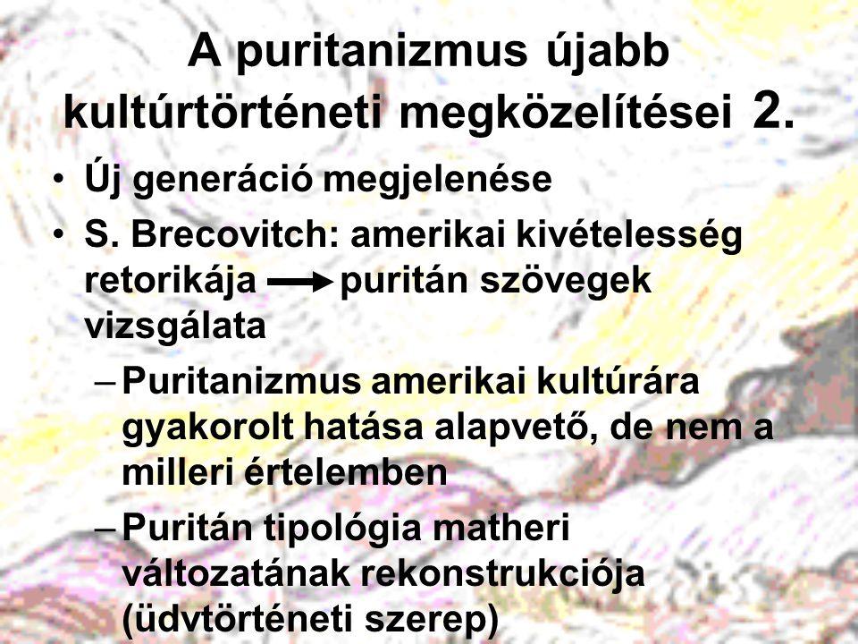 A puritanizmus újabb kultúrtörténeti megközelítései 2. Új generáció megjelenése S. Brecovitch: amerikai kivételesség retorikája puritán szövegek vizsg