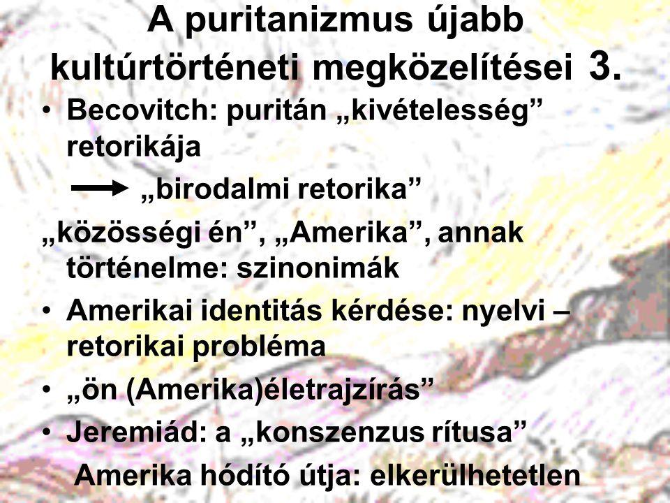 """A puritanizmus újabb kultúrtörténeti megközelítései 3. Becovitch: puritán """"kivételesség"""" retorikája """"birodalmi retorika"""" """"közösségi én"""", """"Amerika"""", an"""