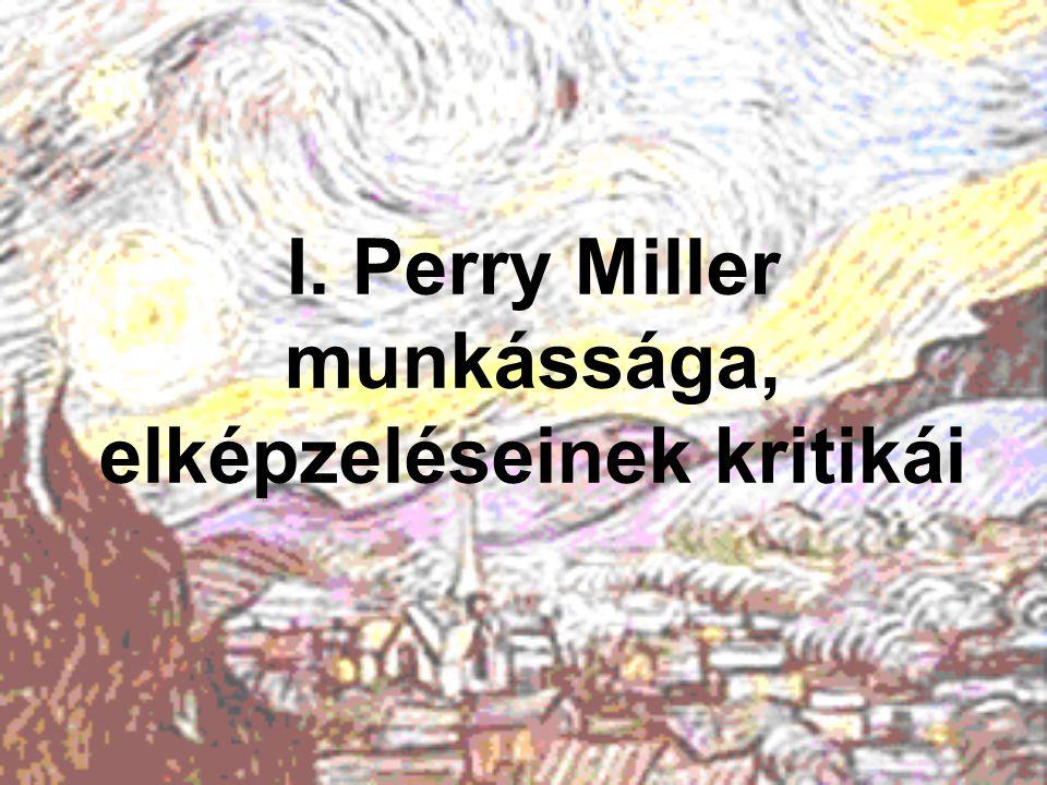 I. Perry Miller munkássága, elképzeléseinek kritikái