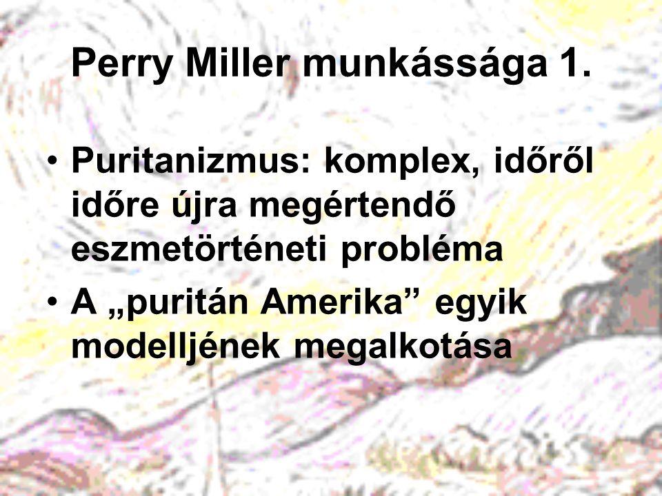 """Perry Miller munkássága 1. Puritanizmus: komplex, időről időre újra megértendő eszmetörténeti probléma A """"puritán Amerika"""" egyik modelljének megalkotá"""