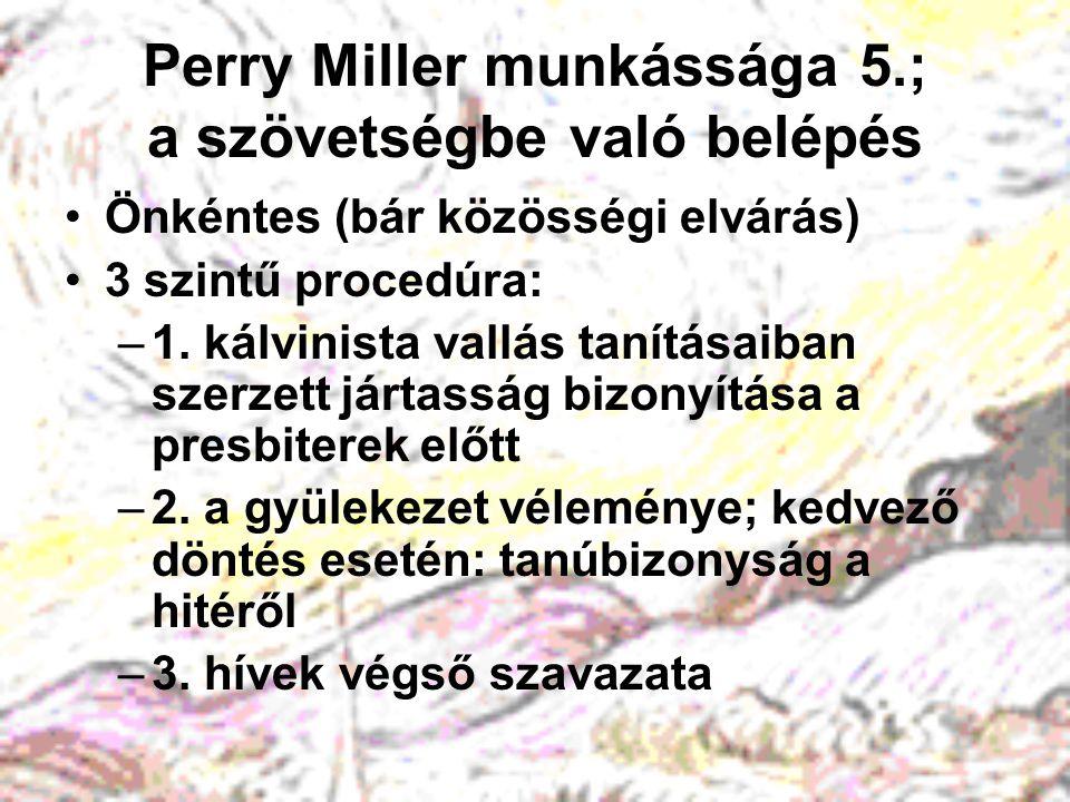 Perry Miller munkássága 5.; a szövetségbe való belépés Önkéntes (bár közösségi elvárás) 3 szintű procedúra: –1.