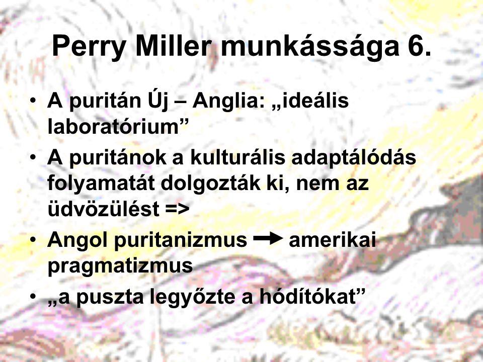 """Perry Miller munkássága 6. A puritán Új – Anglia: """"ideális laboratórium"""" A puritánok a kulturális adaptálódás folyamatát dolgozták ki, nem az üdvözülé"""