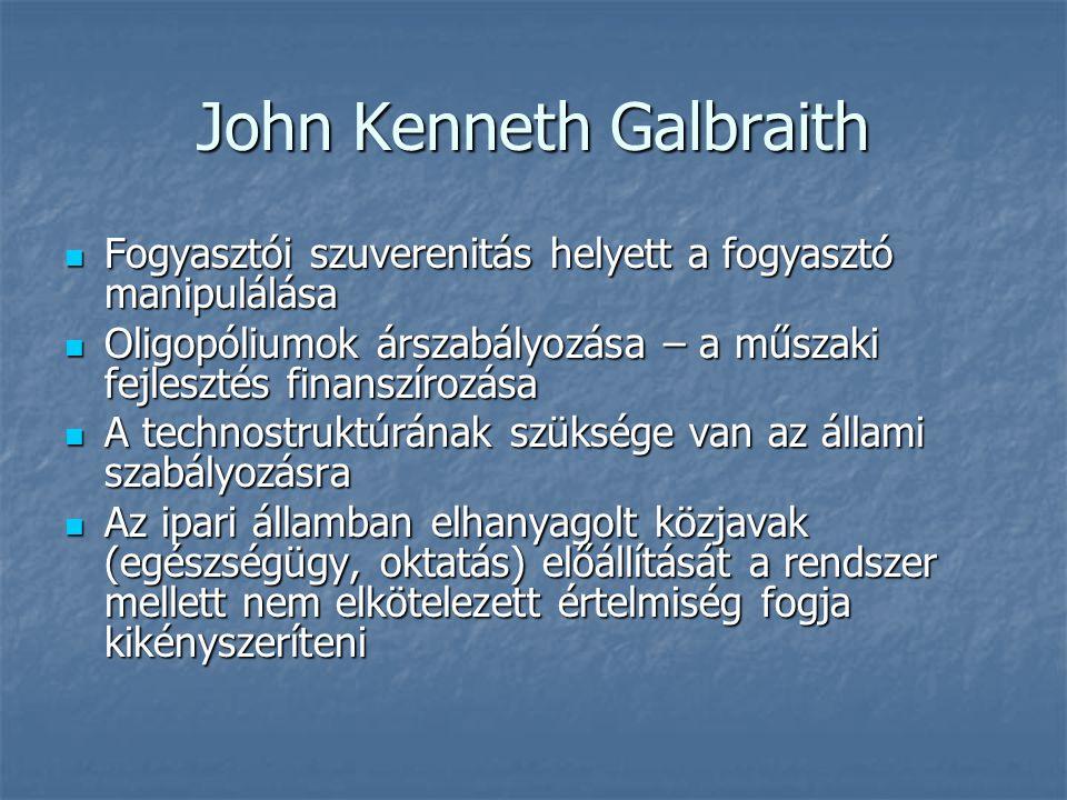 John Kenneth Galbraith Fogyasztói szuverenitás helyett a fogyasztó manipulálása Fogyasztói szuverenitás helyett a fogyasztó manipulálása Oligopóliumok