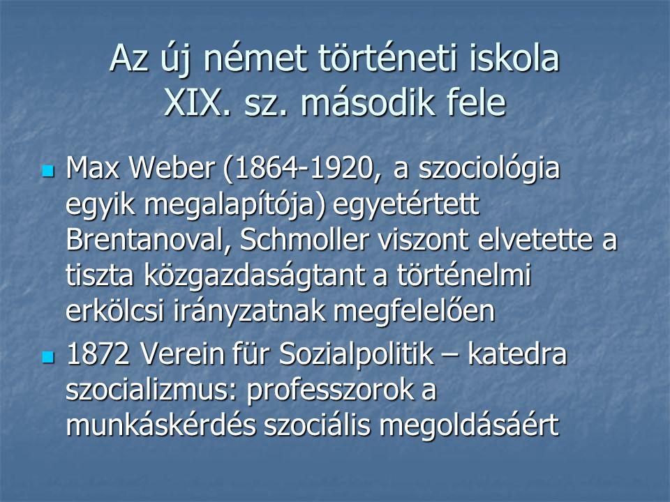 Az új német történeti iskola XIX. sz. második fele Max Weber (1864-1920, a szociológia egyik megalapítója) egyetértett Brentanoval, Schmoller viszont