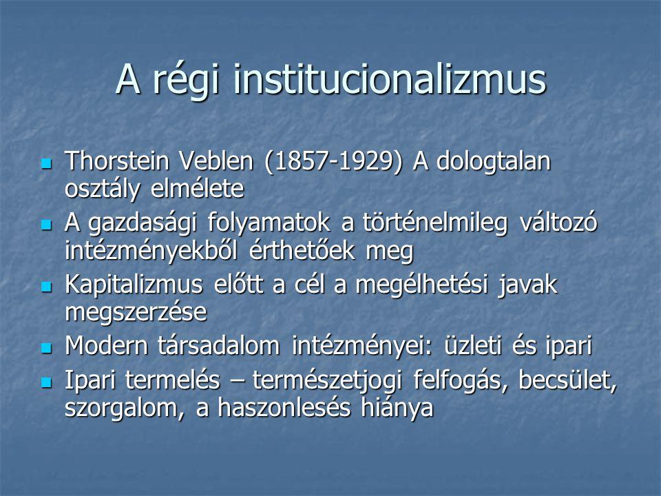 A régi institucionalizmus Thorstein Veblen (1857-1929) A dologtalan osztály elmélete Thorstein Veblen (1857-1929) A dologtalan osztály elmélete A gazd