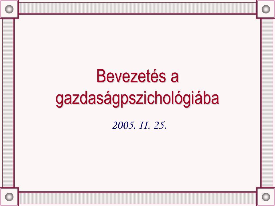 Bevezetés a gazdaságpszichológiába 2005. II. 25.
