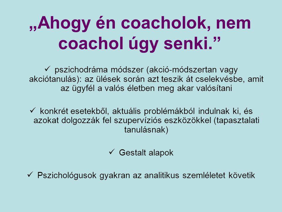 pszichodráma módszer (akció-módszertan vagy akciótanulás): az ülések során azt teszik át cselekvésbe, amit az ügyfél a valós életben meg akar valósíta
