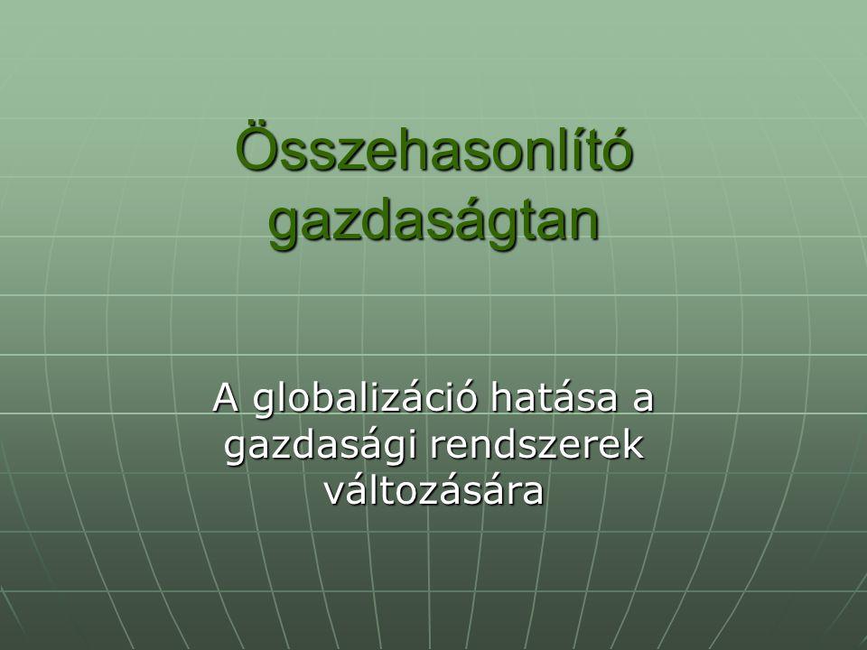 Összehasonlító gazdaságtan A globalizáció hatása a gazdasági rendszerek változására