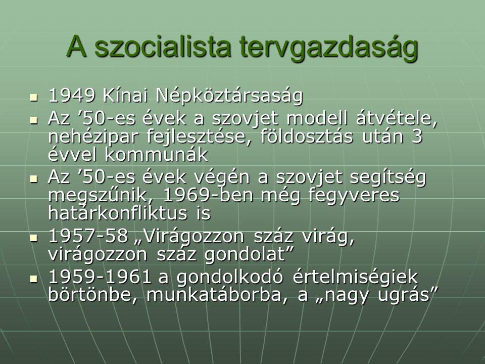 A szocialista tervgazdaság 1949 Kínai Népköztársaság 1949 Kínai Népköztársaság Az '50-es évek a szovjet modell átvétele, nehézipar fejlesztése, földos