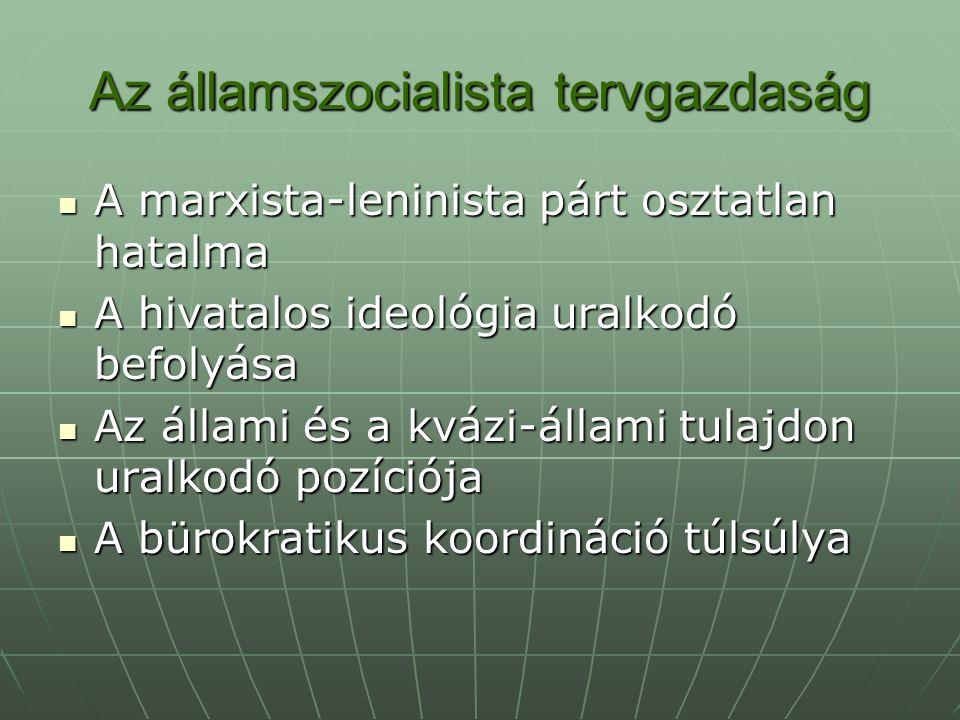 Az államszocialista tervgazdaság A marxista-leninista párt osztatlan hatalma A marxista-leninista párt osztatlan hatalma A hivatalos ideológia uralkod