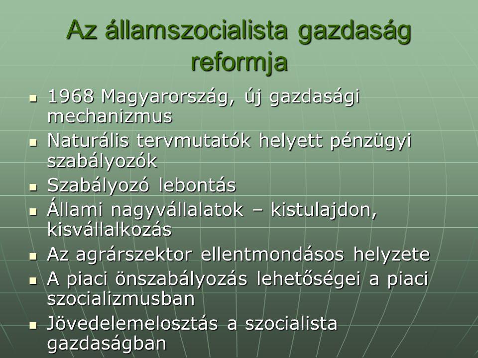 Az államszocialista gazdaság reformja 1968 Magyarország, új gazdasági mechanizmus 1968 Magyarország, új gazdasági mechanizmus Naturális tervmutatók he