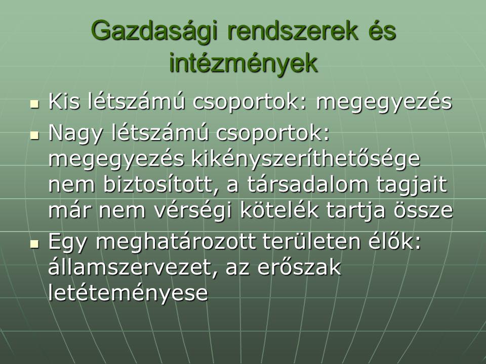 Gazdasági rendszerek és intézmények Kis létszámú csoportok: megegyezés Kis létszámú csoportok: megegyezés Nagy létszámú csoportok: megegyezés kikénysz