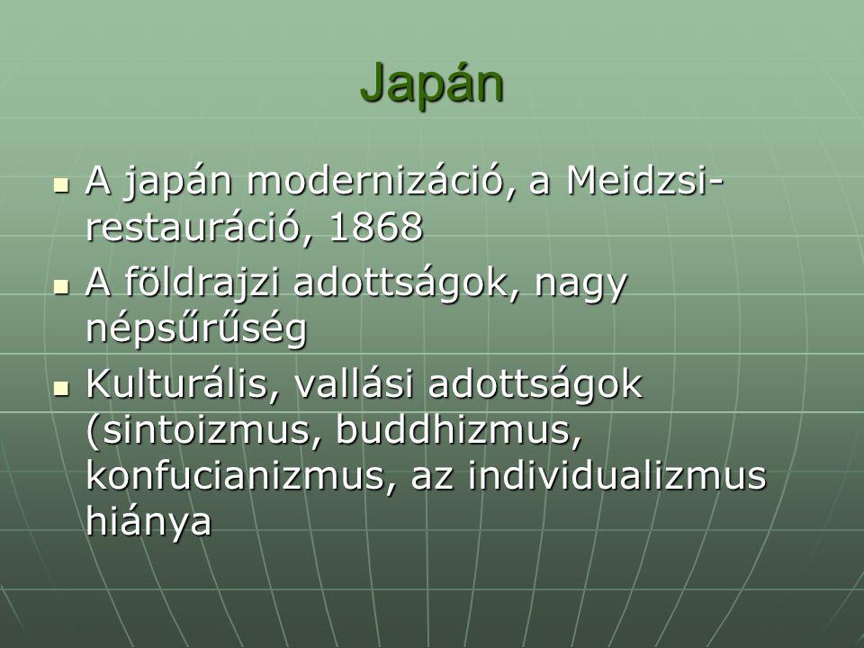 Japán A japán modernizáció, a Meidzsi- restauráció, 1868 A japán modernizáció, a Meidzsi- restauráció, 1868 A földrajzi adottságok, nagy népsűrűség A