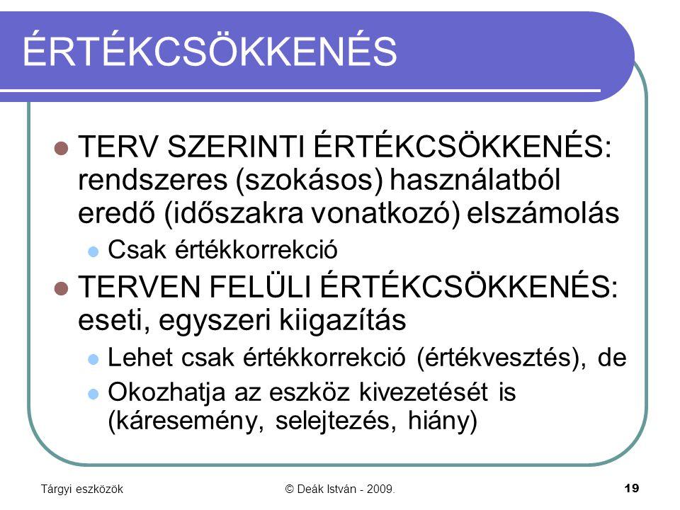 Tárgyi eszközök© Deák István - 2009.19 ÉRTÉKCSÖKKENÉS TERV SZERINTI ÉRTÉKCSÖKKENÉS: rendszeres (szokásos) használatból eredő (időszakra vonatkozó) els