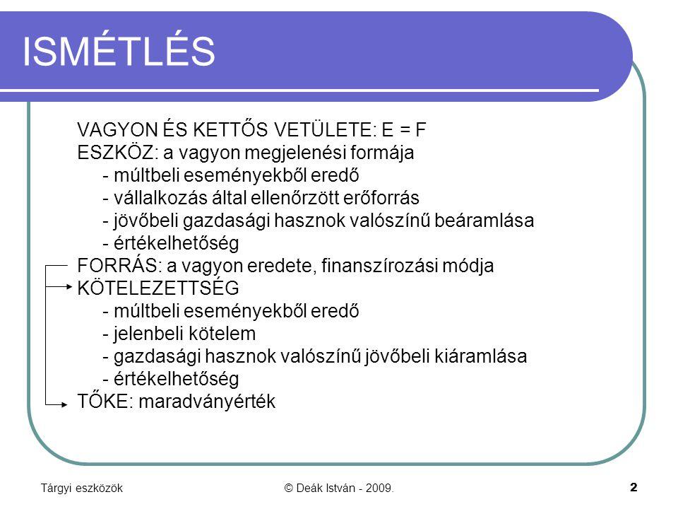 Tárgyi eszközök© Deák István - 2009.3 ESZKÖZÖK BESOROLÁSA a) MÉRLEGKÉPESSÉG (MIT) b) TARTÓSSÁG (MENNYI IDEIG) c) BETÖLTÖTT SZEREP (MIRE) d) FAJTA, JELLEG (MILYEN) A besorolás módosítható → DE: következetesség, folytonosság elve!