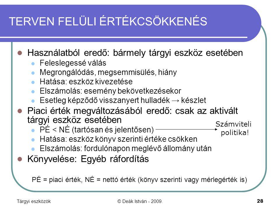 Tárgyi eszközök© Deák István - 2009.28 TERVEN FELÜLI ÉRTÉKCSÖKKENÉS Használatból eredő: bármely tárgyi eszköz esetében Feleslegessé válás Megrongálódá